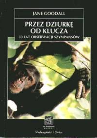 Przez dziurkę od klucza. 30 lat obserwacji szympansów. - Jane Goodall