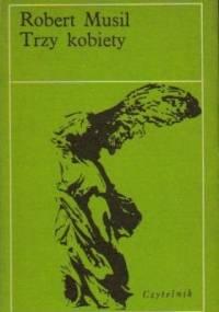 Trzy kobiety - Robert Musil