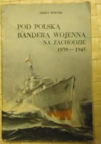 POD POLSKĄ BANDERĄ WOJENNĄ NA ZACHODZIE 1939-1945 - Jerzy Pertek