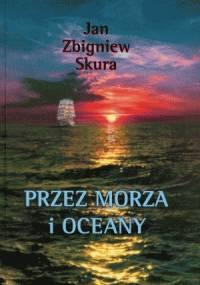 Przez morza i oceany - Jan Zbigniew Skura