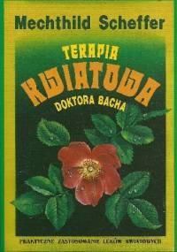 Terapia kwiatowa doktora Bacha. Praktyczne zastosowanie leków kwiatowych - Mechthild Scheffer