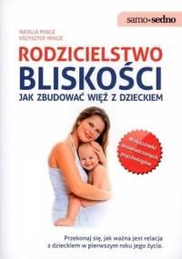 Rodzicielstwo bliskości. Jak zbudować więź z dzieckiem - Krzysztof Minge, Natalia Minge