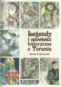 Legendy i opowieści historyczne o Toruniu - Benon Frąckowski