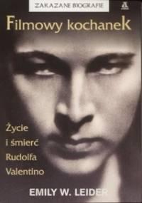 Filmowy kochanek: Życie i śmierć Rudofa Valentino - Emily W. Leider