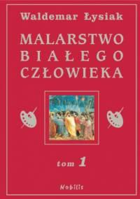 Malarstwo Białego Człowieka t.1 - Waldemar Łysiak