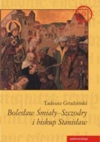 Bolesław Śmiały-Szczodry i biskup Stanisław. Dzieje konfliktu - Tadeusz Grudziński