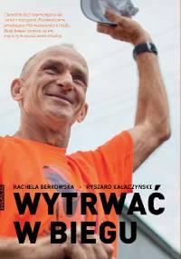 Wytrwać w biegu - Rachela Berkowska, Ryszard Kałaczyński