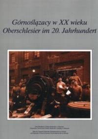 Górnoślązacy w XX wieku. Oberschlesier im 20. Jahrhundert - Stanisław Bieniasz, Bernard Szczech