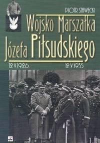 Wojsko Marszałka Józefa Piłsudskiego - Piotr Stawecki