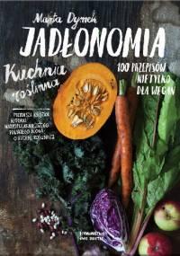 Jadłonomia. Kuchnia roślinna – 100 przepisów nie tylko dla wegan - Marta Dymek