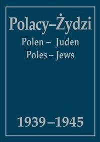 Polacy - Żydzi 1939-1945 : wybór źródeł - Andrzej Krzysztof Kunert