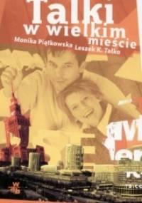 Talki w wielkim mieście - Leszek K. Talko, Monika Piątkowska