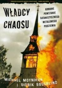 Władcy chaosu - krwawe powstanie satanistycznego metalowego podziemia - Michael Moynihan, Didrik Søderlind
