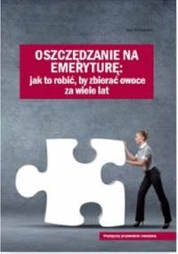 Oszczędzanie na emeryturę : jak to zrobić, by zbierać owoce za wiele lat - Krzysztof Borowski