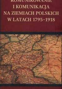 Komunikowanie i komunikacja na ziemiach polskich w latach 1795-1918 - Krzysztof Stępnik, Maciej Rajewski
