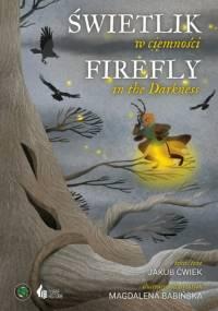 Świetlik w ciemności/Firefly in the Darkness - Jakub Ćwiek, Magdalena Babińska