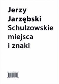 Schulzowskie miejsca i znaki - Jerzy Jarzębski