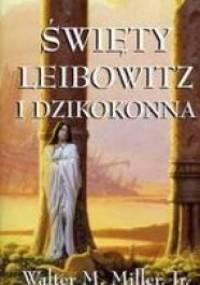 Święty Leibowitz i dzikokonna - Walter Michael Miller