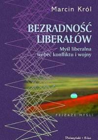 Bezradność liberałów. Myśl liberalna wobec konfliktu i wojny - Marcin Król