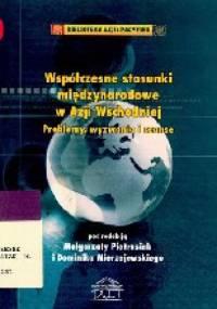 Współczesne stosunki międzynarodowe w Azji Wschodniej: Problemy, wyzwania i szanse - Dominik Mierzejewski, Małgorzata Pietrasiak