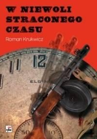 W niewoli straconego czasu - Roman Krukwicz