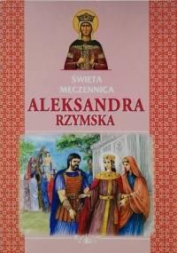 Święta Męczennica Aleksandra Rzymska - Jarosław Charkiewicz