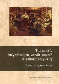 Tożsamość, indywidualizm, wspólnotowość w kulturze rosyjskiej - red. Anna Raźny