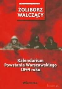 Żoliborz walczący Kalendarium Powstania Warszawskiego 1944 roku - Grzegorz Jasiński