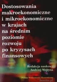Dostosowania Makroekonomiczne I Mikroekonomiczne W Krajach Na Średnim Poziomie Rozwoju Po Kryzysach Finansowych - Andrzej Wojtyna