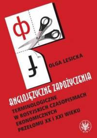 Anglojęzyczne zapożyczenia terminologiczne w rosyjskich czasopismach ekonomicznych przełomu XX i XXI wieku - Lesicka Olga