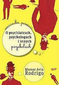 O psychiatrach, psychologach i innych psycholach - Rodrigo Muñoz Avia