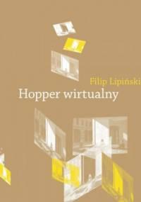 Hopper wirtualny. Obrazy w pamiętającym spojrzeniu - Filip Lipiński