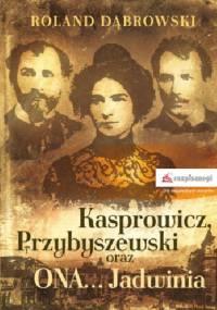 Kasprowicz, Przybyszewski oraz ONA... Jadwinia - Roland Dąbrowski