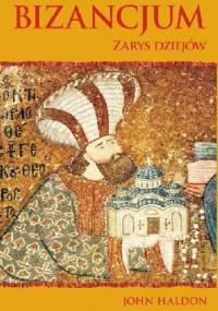 Bizancjum: Zarys dziejów - John Haldon