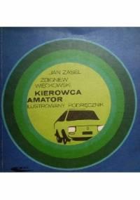 Kierowca amator. Ilustrowany podręcznik - Jan Zasel, Zbigniew Więckowski