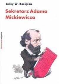 Sekretarz Adama Mickiewicza - Jerzy Wojciech Borejsza