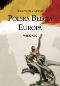 Polska – Belgia – Europa. Wiek XIX - Władysław Zajewski
