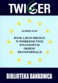 Banki i jego miejsce w pośrednictwie finansowym okresu transformacji (bilans zamknięcia okresu przedakcesyjnego w państwach Europy Środkowej i Wschod - Alfred Janc