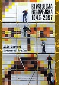 Rewolucja Europejska 1945–2007 - Krzysztof Pomian, Eli Barnavi