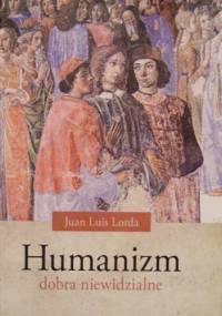 Humanizm. Dobra niewidzialne. - Juan Luis Lorda