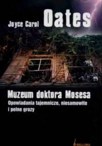 Muzeum doktora Mosesa - Joyce Carol Oates