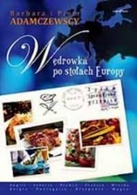 Wędrówka po stołach Europy - Barbara Adamczewska, Piotr Adamczewski