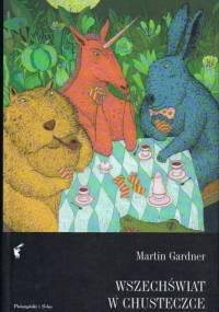 Wszechświat w chusteczce. Rozrywki matematyczne, a także zabawy, łamigłówki i gry słowne Lewisa Carrolla - Martin Gardner