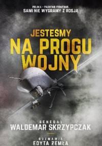 Jesteśmy na progu wojny - Waldemar Skrzypczak
