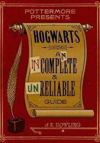 Hogwarts: An Incomplete and Unreliable Guide - J.K. Rowling