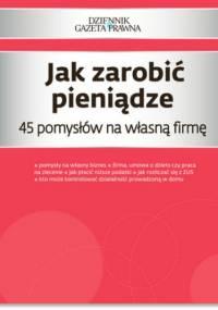 Jak zarobić pieniądze 45 pomysłów na własną firmę - Puch Przemysław, Pieńkosz Piotr