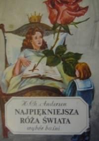 Najpiękniejsza róża świata. Wybór baśni - Hans Christian Andersen