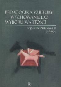 Pedagogika kultury - wychowanie do wyboru wartości - Bogusław Żurakowski
