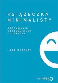Książeczka minimalisty. Prosty przewodnik szczęśliwego człowieka - Leo Babauta