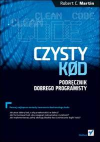 Czysty kod. Podręcznik dobrego programisty - Robert Cecil Martin